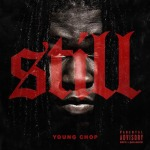 "Young Chop- ""Still"" (Free Album Stream)."