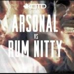 KOTD Presents Arsonal vs Rum Nitty.