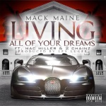 """New Music: Mack MaineFt. 2 Chainz and Mac Miller """"Living All Of Your Dreams"""" ."""