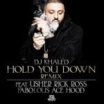 "Remix: DJ Khaled Ft. Usher, Rick Ross, Fabolous & Ace Hood ""Hold You Down""."