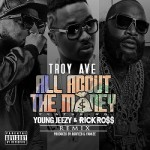 "Troy Ave – Ft. Jeezy & Rick Ross ""All About The Money"" (Remix)."