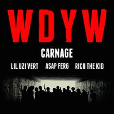 Carnage Ft. ASAP Ferg, Rich The Kid, Lil Uzi Vert WDYW