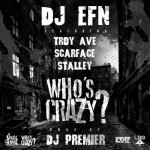 """DJ EFN  Ft Troy Ave, Scarface & Stalley """"Who's Crazy"""".?"""
