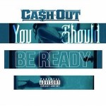 """New Music: Cash Out """"You Should Be Ready""""."""