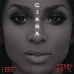 "Ciara Ft. T.I. ""I Bet"" (Remix)."