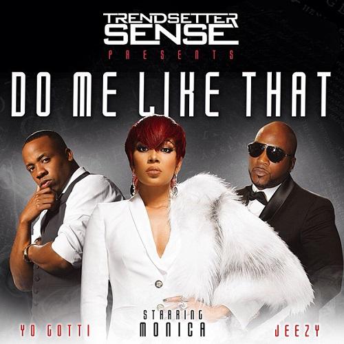 New Music Monica, Jeezy, & Yo Gotti – 'Do Me Like That'