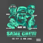 "Ray Jr. Ft  Troy Ave, Machine Gun Kelly, DeJ Loaf & Young Dolph ""Same Crew""."
