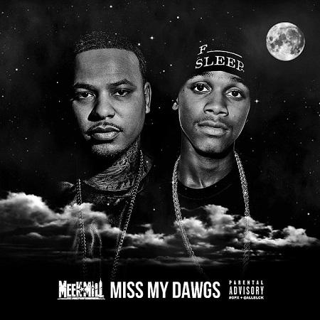 (New Music) Meek Mill Miss My Dawgs