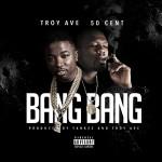 "New Music: Troy Ave Ft. 50 Cent ""Bang Bang""."