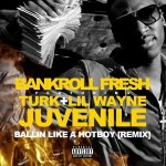 "Bankroll Fresh ft Turk, Wayne, & Juvenile ""Ballin Like A HotBoy""."