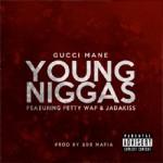 """Gucci Mane Ft. Fetty Wap & Jadakiss """"Young Ni**as"""""""