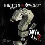 "Fetty Wap Ft. Shy Glizzy ""Why You Mad""."