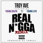 "Troy Ave – Ft. Young Dolph, T.I & Young Lito ""REAL NIGGA'  Remix"
