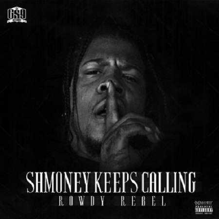 Rowdy Rebel- Shmoney Keeps Calling