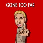 "New Music: Tyga ""Gone Too Far""."