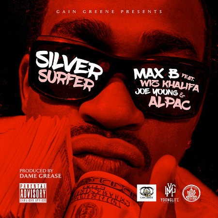 New Music Max B Ft. Wiz Khalifa, Alpac & Joe Silver Surfer