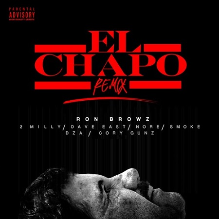 Ron Browz Ft 2 Milly, Dave East, N.O.R.E., Smoke DZA & Cory Gunz – El Chapo (Remix)