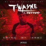 """New Music: T-Wayne Ft Fetty Wap """"Swing My Arms"""" (Remix)"""