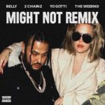 "New Music: Belly Ft 2 Chainz, The Weeknd & Yo Gotti ""Might Not (Remix)"""