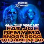 Fat Joe, Remy Ma, Snoop Dogg, The Game & E-40 ft. French Montana & Infared All the Way Up (Westside Remix)