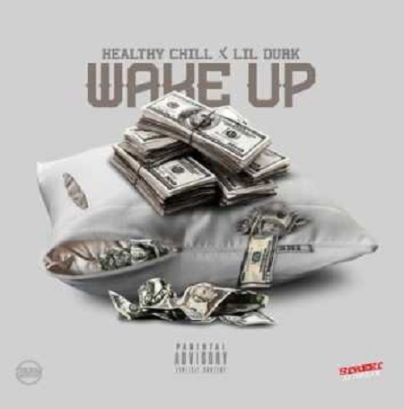Healthy Chill Ft. Lil Durk Wake Up