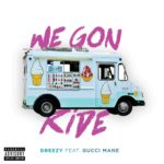"""New Music: Dreezy Ft. Gucci Mane """"We Gon Ride""""."""