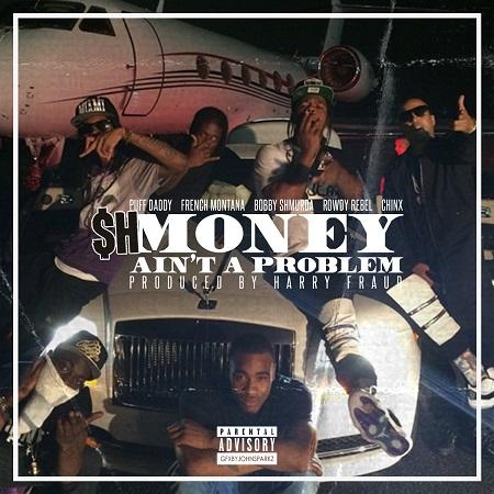 Puff Daddy Ft French Montana, Bobby Shmurda, Rowdy Rebel & Chinx (Shmoney Ain't A Problem).