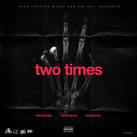 """New Music Famous Dex ft. Rich The Kid & Wiz Khalifa """"Two Times"""""""