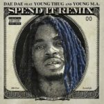 """New Music: Dae Dae – ft. Young Thug & Young M.A """"Spend It"""". (Remix)"""