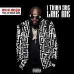 "New Music: Rick Ross Ft Ty Dolla $ign ""I Think She Like Me""."
