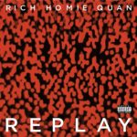 "New Music: Rich Homie Quan ""Replay""."