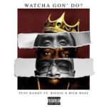 "New Music: Puff Daddy Ft. Biggie, Rick Ross ""Watcha Gon' Do""."