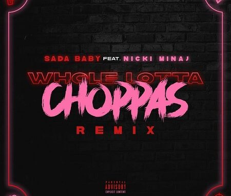 "Sada Baby Ft Nicki Minaj ""Whole Lotta Choppas"" (Remix)."