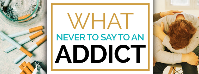 What Never to Say to an Addict