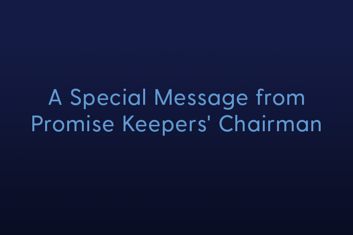 Message from Promise Keepers' Chairman