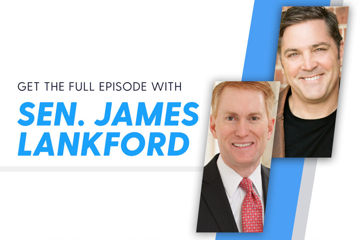 In the New Podcast, 'On the Edge with Ken Harrison' Senator James Lankford Sees Godly Men as Key to Solving America's Most Pressing Problems