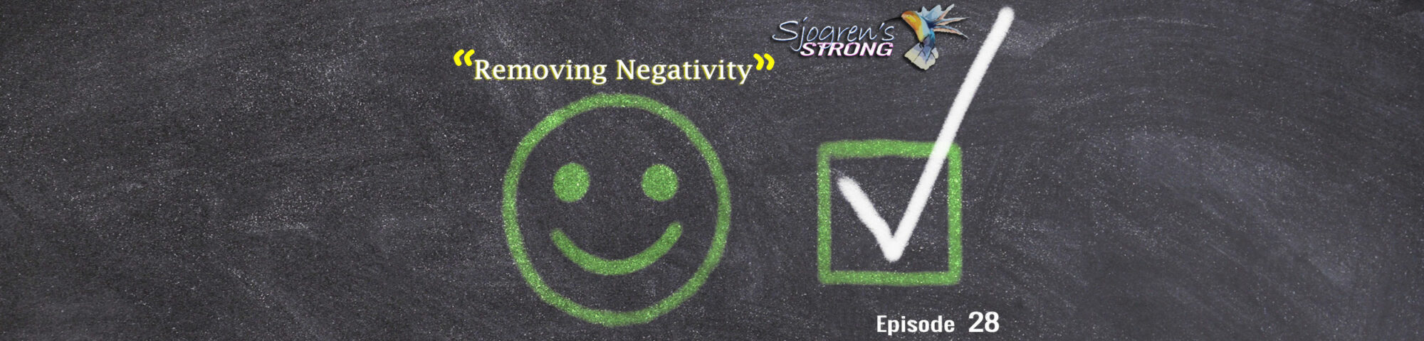Sjogren's Strong episode 28, Removing Negativity