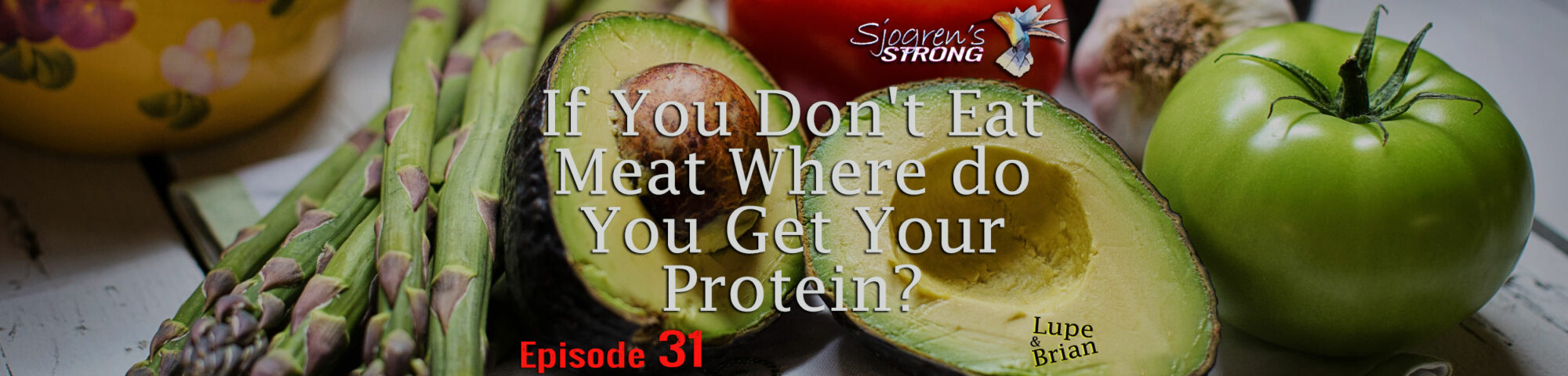 If You Don't Eat Meat Where do You Get Your Protein? Episode 31, Sjogren's Strong