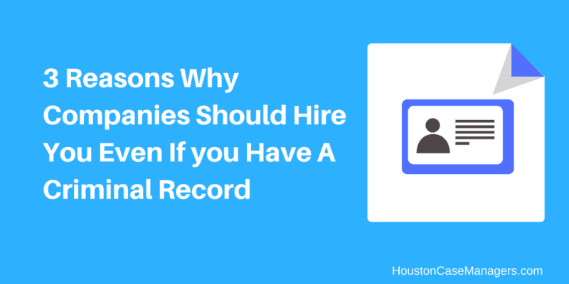 3 Reasons Why Companies Should Hire You Even If You Have A Criminal Record