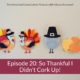 Episode 20 So Thankful I Didn't Cork Up