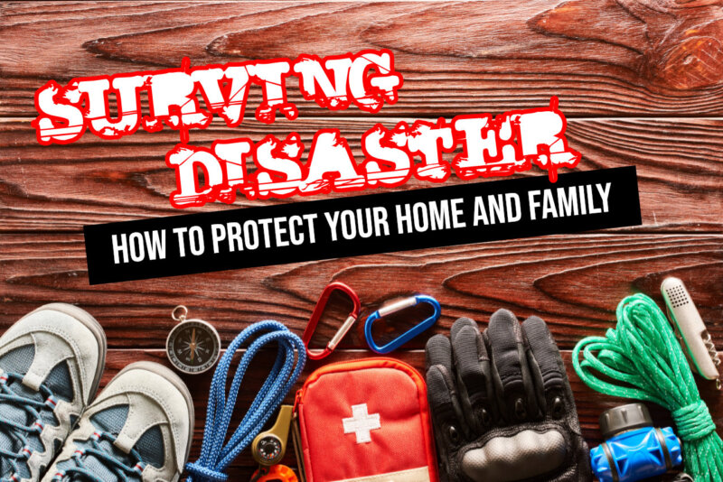Survive Disaster Protect Your Home And Family