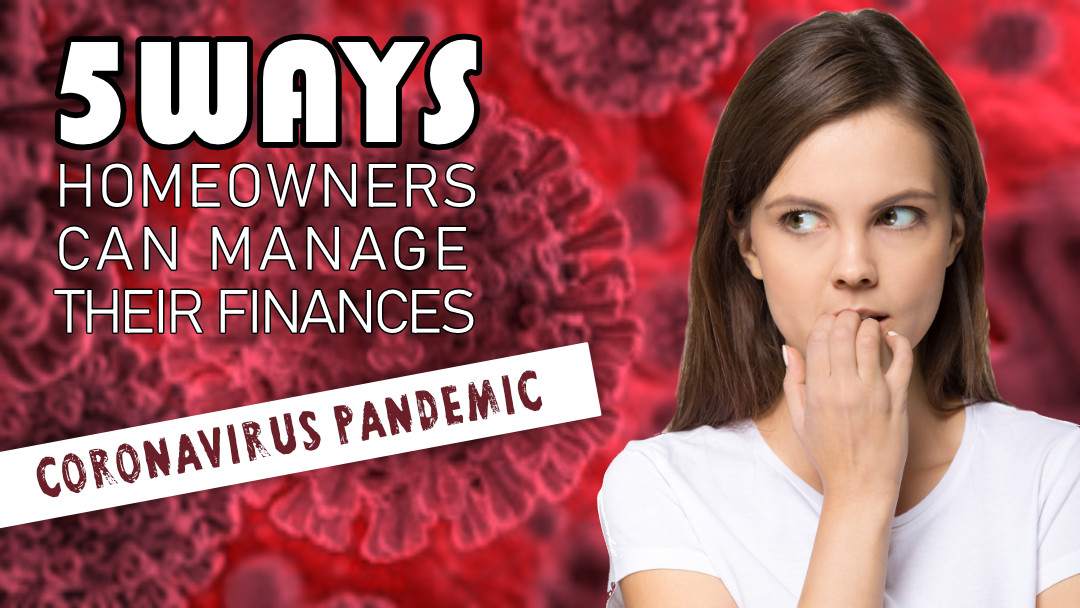 5 Ways Homeowner's Can Manage Their Finances Through the Coronavirus Pandemic