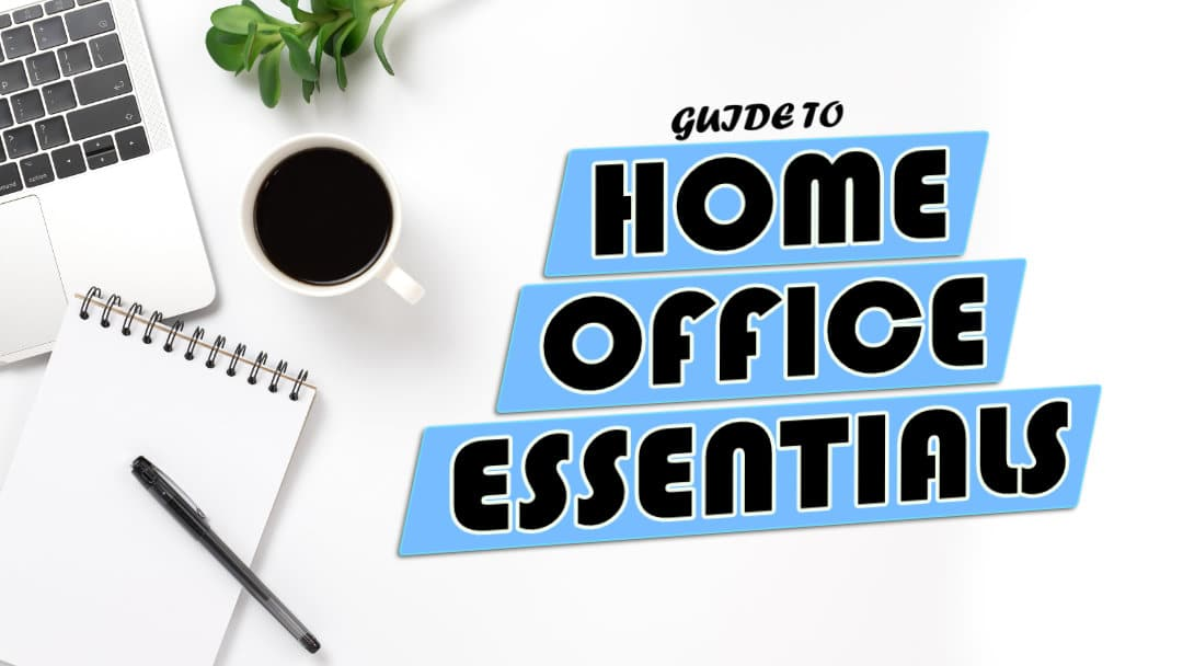 Working From Home? Consider These Home Office Essentials.