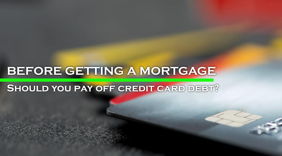 Should You Pay off all Credit Card Debt Before Getting a Mortgage?