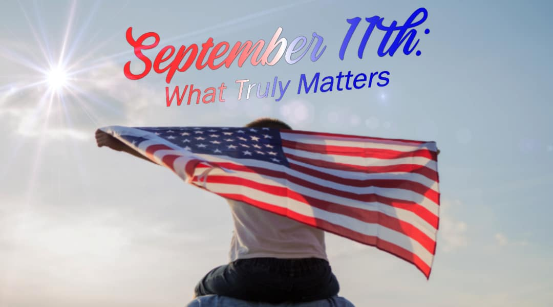 September 11th What Truly Matters
