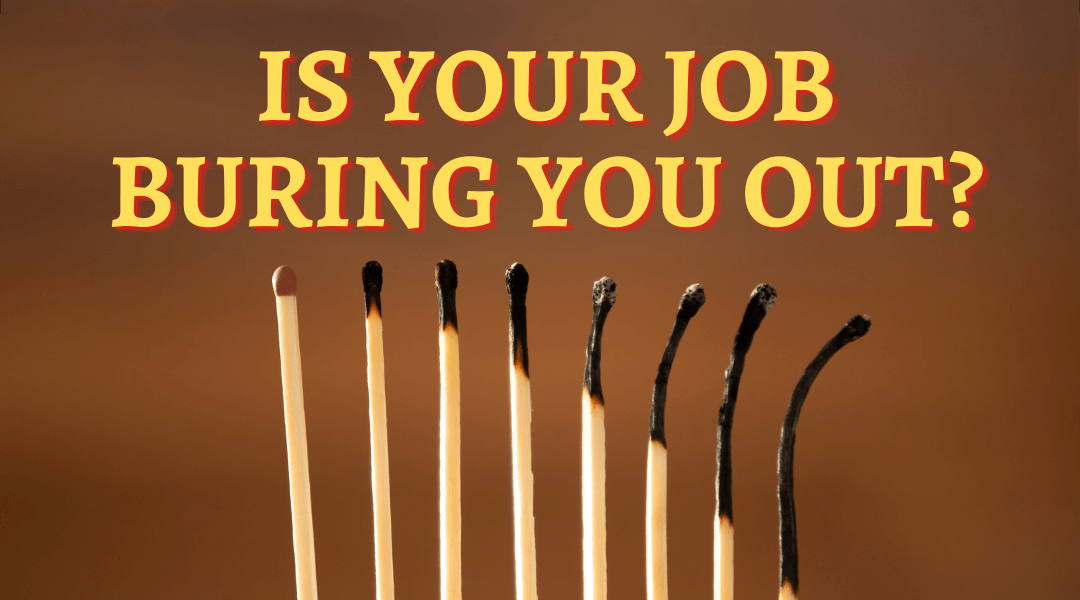 Is Your Job Burning You Out?