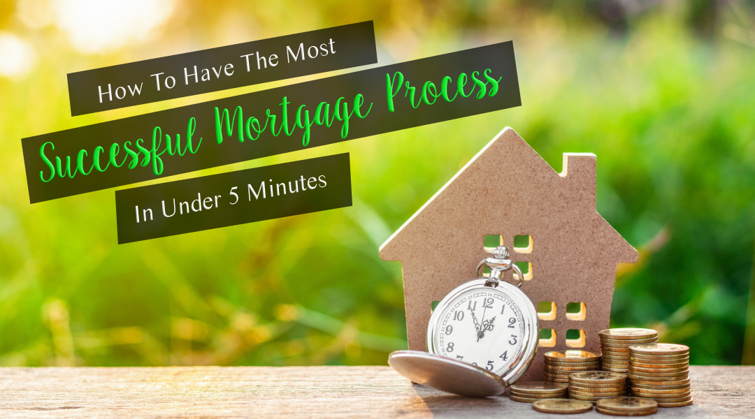 How To Have The Most Successful Mortgage Process In Under 5 Minutes
