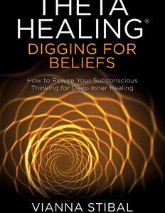 Theta Healing by Vianna Stibal