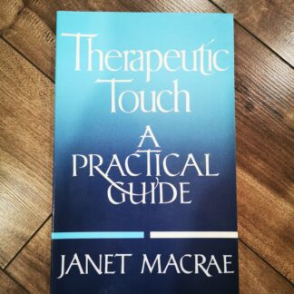 Therapeutic Touch A Practical Guide by Janet Macrae