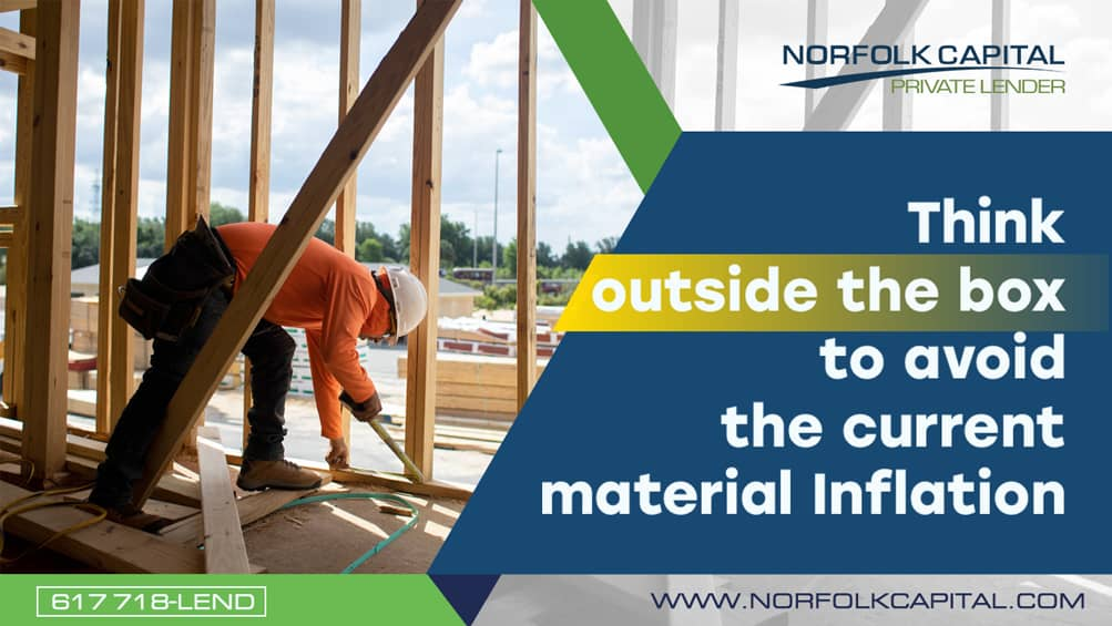 Think outside the box to avoid the current material Inflation.